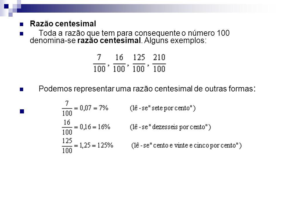 Razão centesimal Toda a razão que tem para consequente o número 100 denomina-se razão centesimal. Alguns exemplos:
