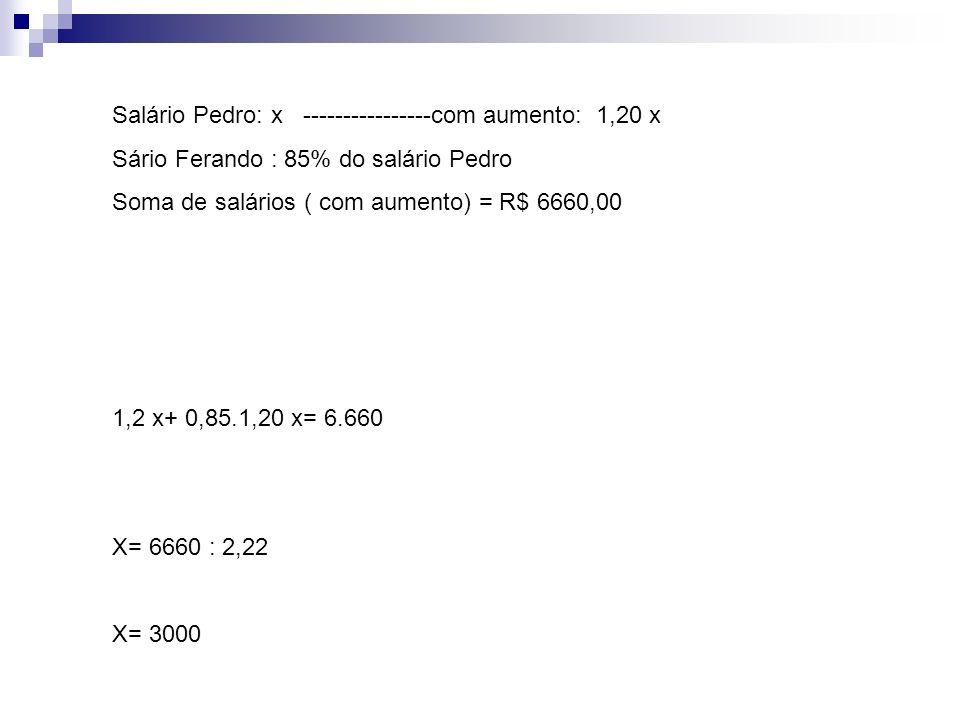 Salário Pedro: x ----------------com aumento: 1,20 x