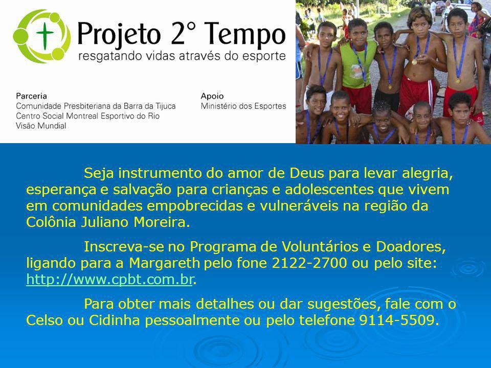 Seja instrumento do amor de Deus para levar alegria, esperança e salvação para crianças e adolescentes que vivem em comunidades empobrecidas e vulneráveis na região da Colônia Juliano Moreira.