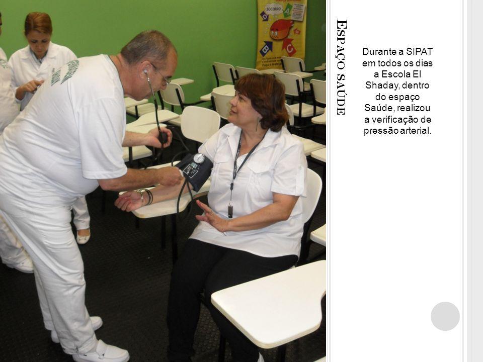 Durante a SIPAT em todos os dias a Escola El Shaday, dentro do espaço Saúde, realizou a verificação de pressão arterial.