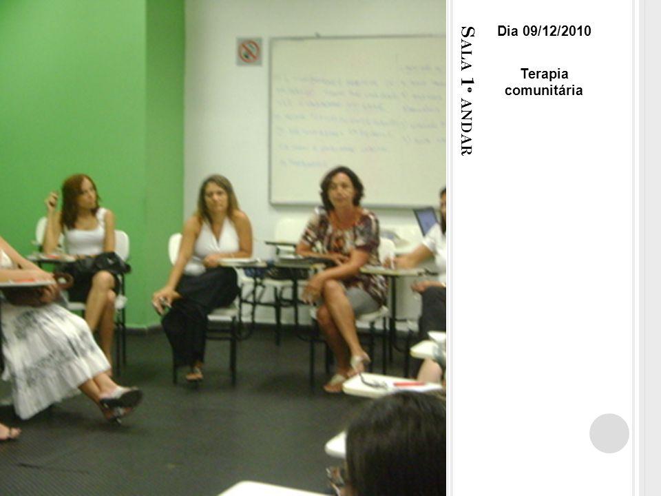 Dia 09/12/2010 Terapia comunitária Sala 1º andar