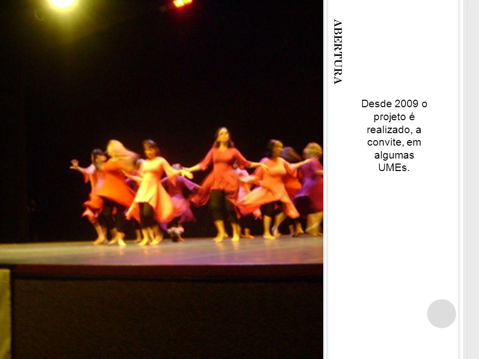 Desde 2009 o projeto é realizado, a convite, em algumas UMEs.