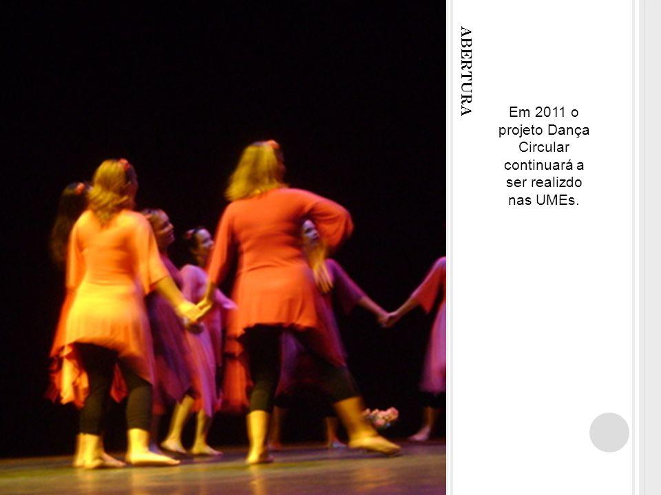 Em 2011 o projeto Dança Circular continuará a ser realizdo nas UMEs.