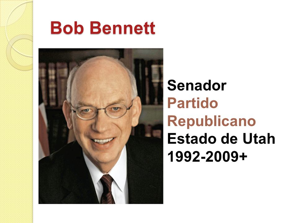 Bob Bennett Senador Partido Republicano Estado de Utah 1992-2009+