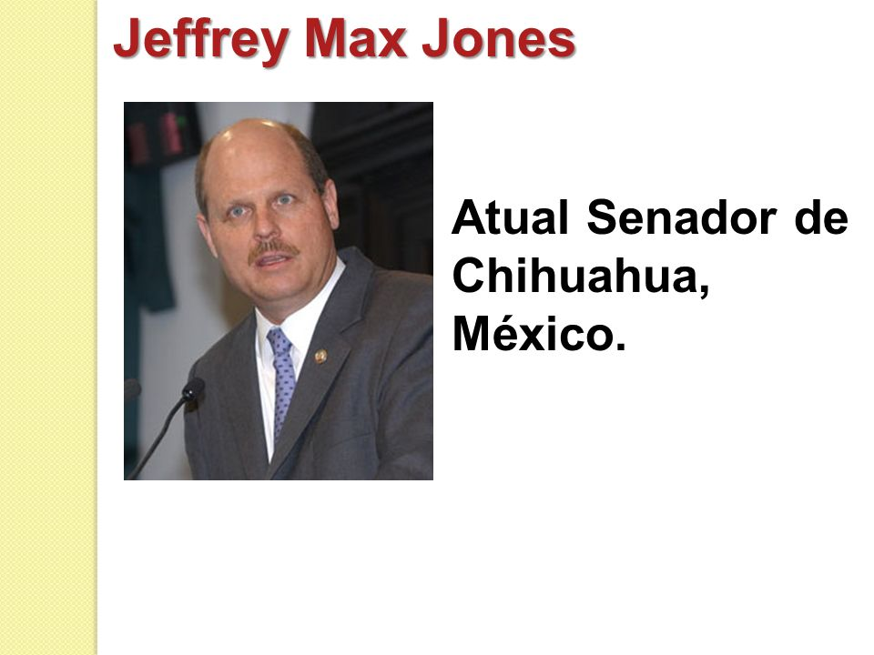 Jeffrey Max Jones Atual Senador de Chihuahua, México.