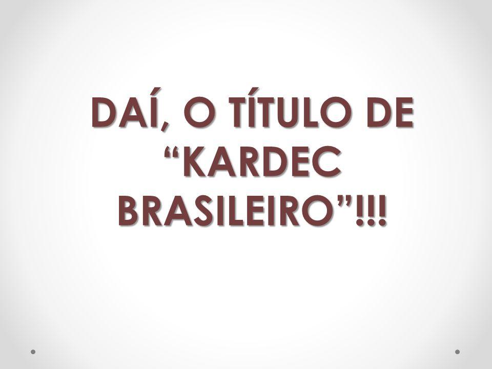 DAÍ, O TÍTULO DE KARDEC BRASILEIRO !!!