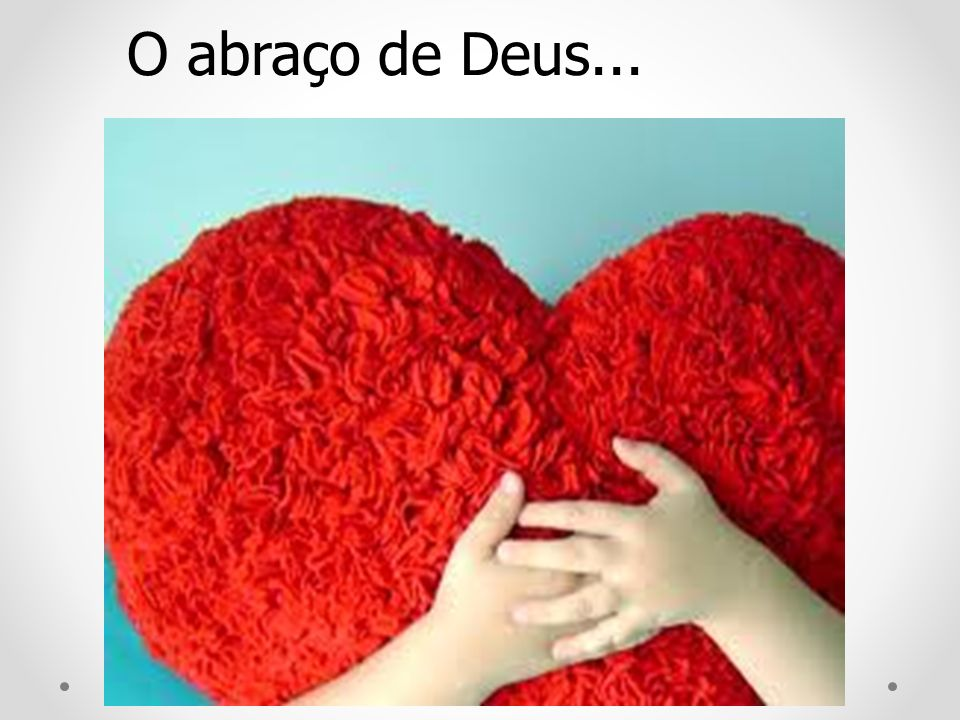 O abraço de Deus...