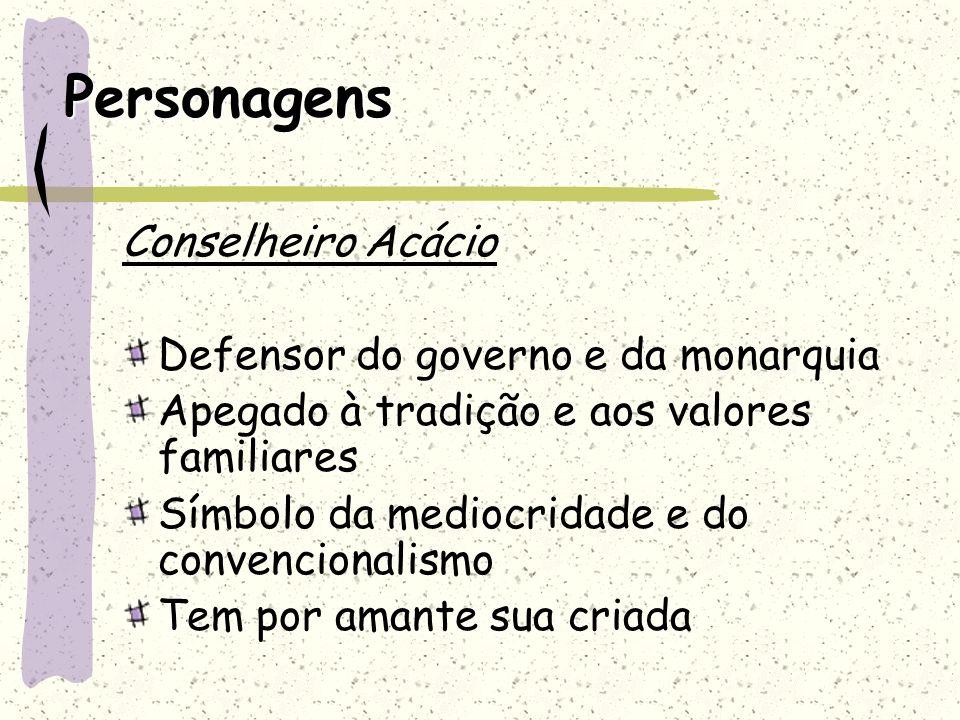 Personagens Conselheiro Acácio Defensor do governo e da monarquia