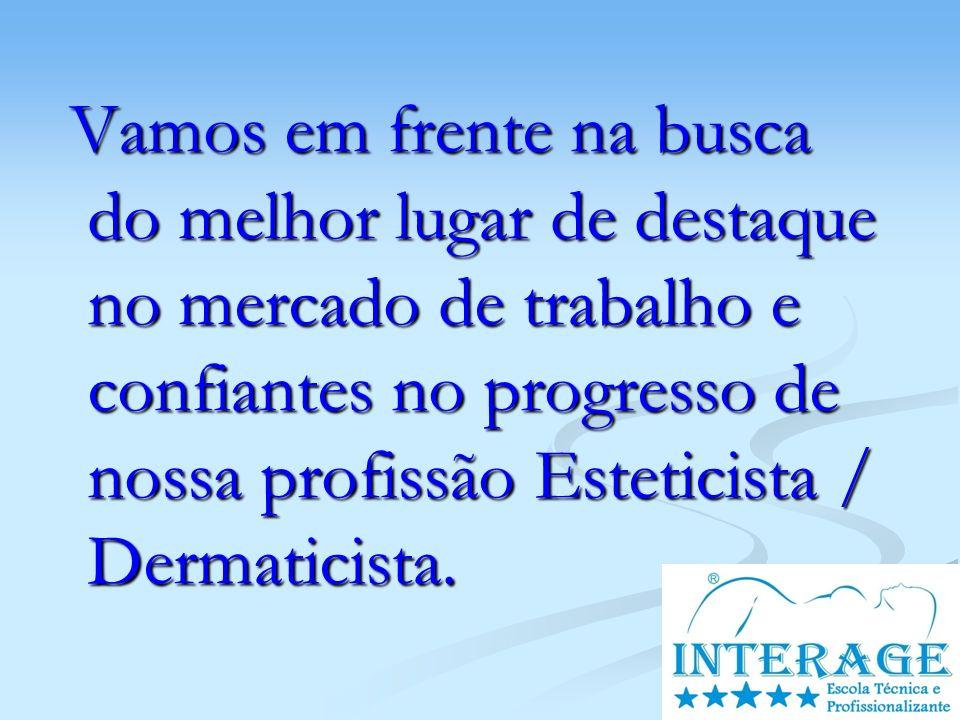 Vamos em frente na busca do melhor lugar de destaque no mercado de trabalho e confiantes no progresso de nossa profissão Esteticista / Dermaticista.