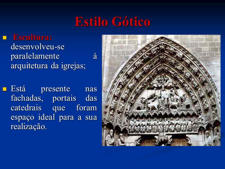 Estilo Gótico Escultura: desenvolveu-se paralelamente à arquitetura da igrejas;