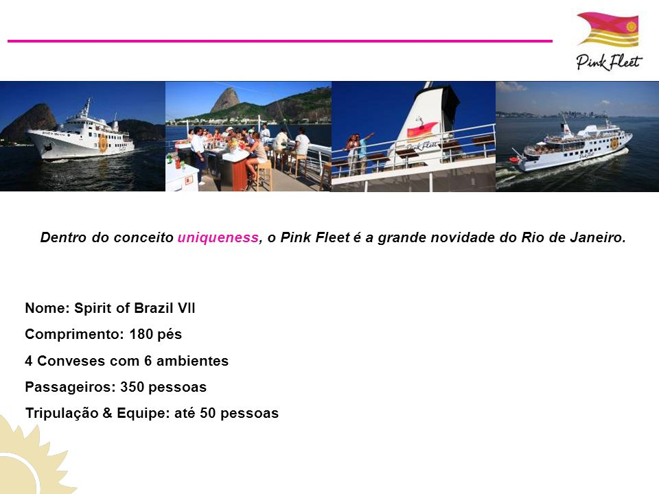 Dentro do conceito uniqueness, o Pink Fleet é a grande novidade do Rio de Janeiro.