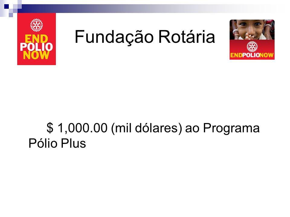 Fundação Rotária $ 1,000.00 (mil dólares) ao Programa Pólio Plus