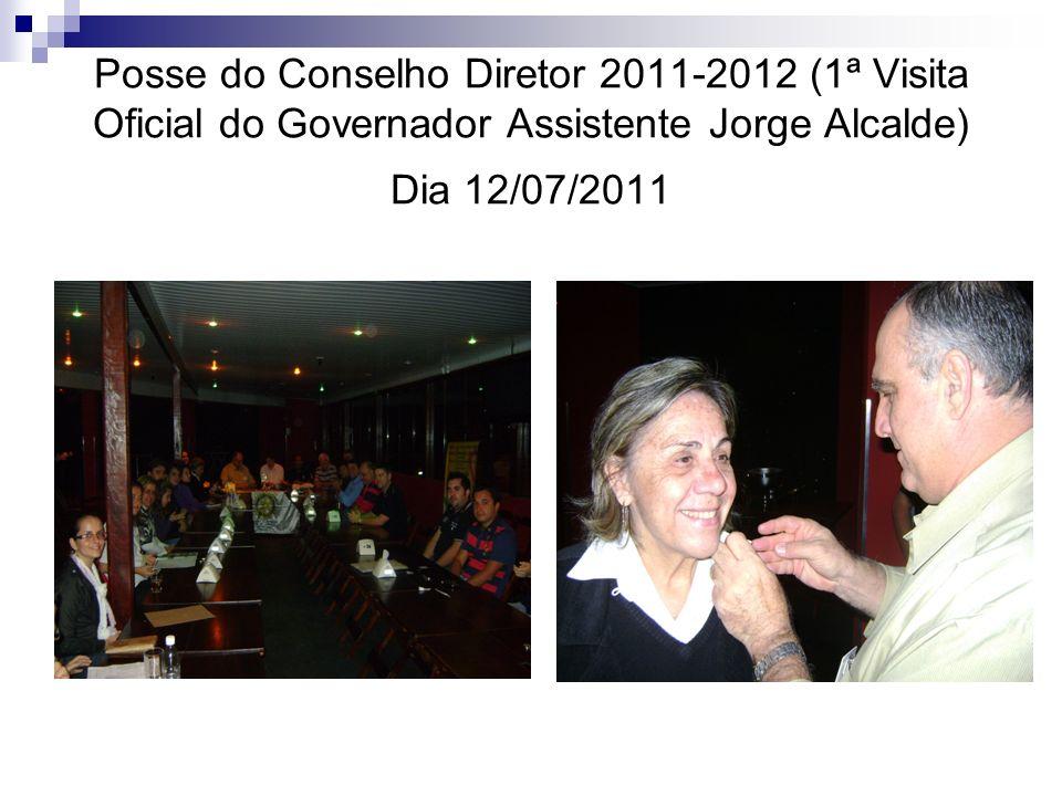 Posse do Conselho Diretor 2011-2012 (1ª Visita Oficial do Governador Assistente Jorge Alcalde) Dia 12/07/2011