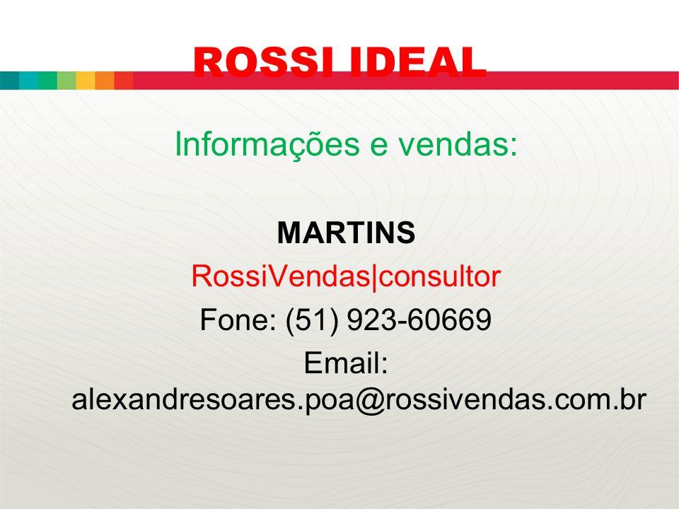 ROSSI IDEAL Informações e vendas: MARTINS RossiVendas|consultor