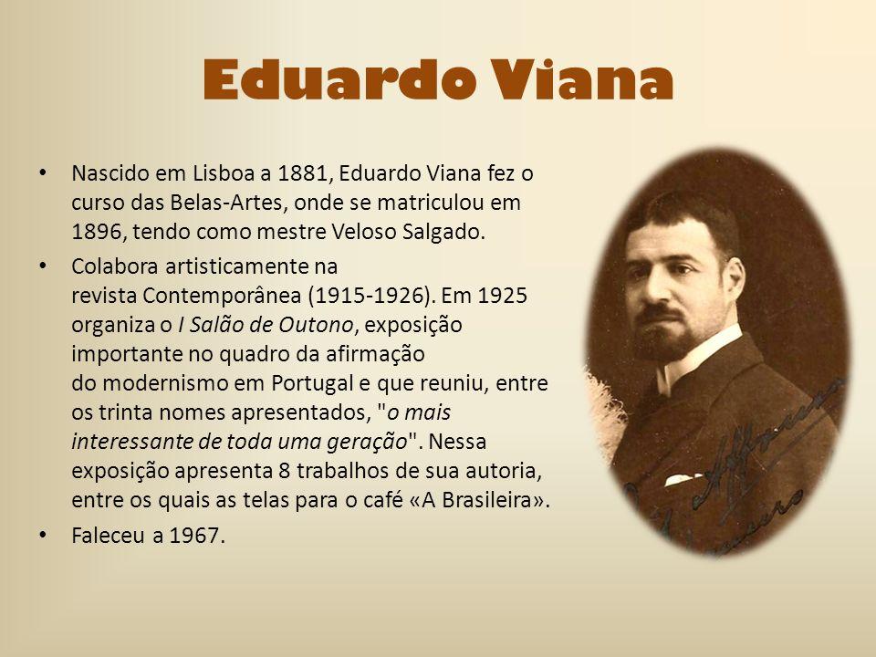 Eduardo Viana Nascido em Lisboa a 1881, Eduardo Viana fez o curso das Belas-Artes, onde se matriculou em 1896, tendo como mestre Veloso Salgado.