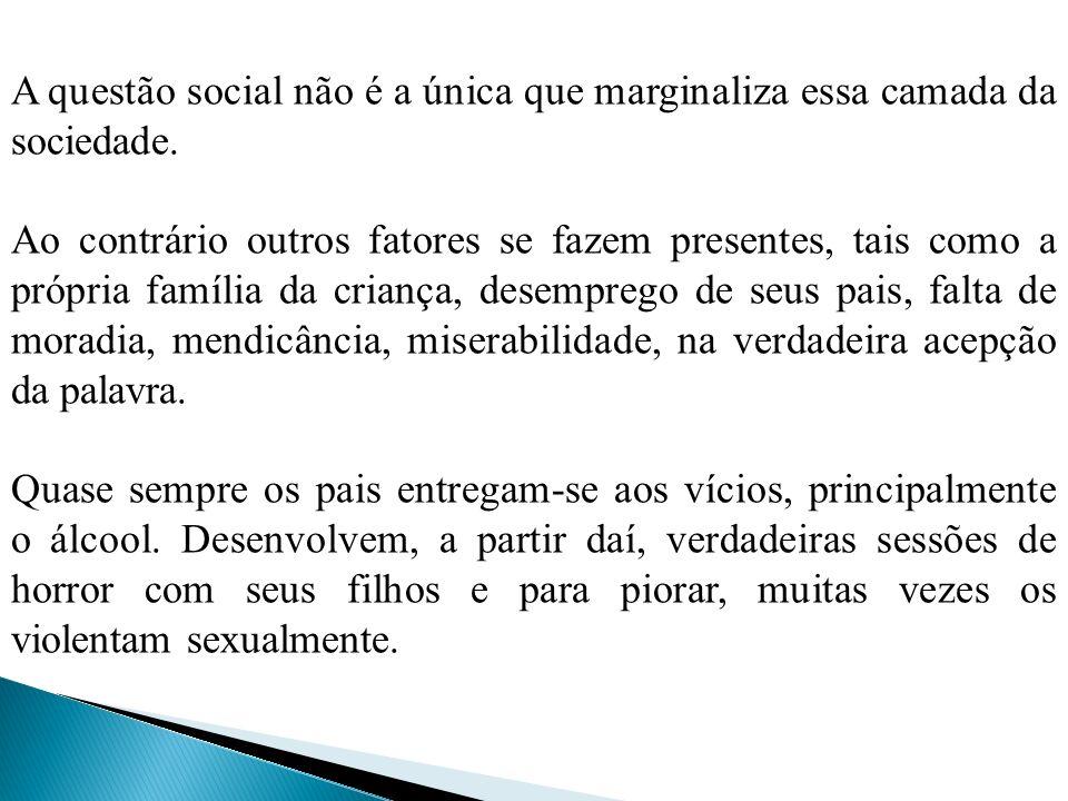 A questão social não é a única que marginaliza essa camada da sociedade.