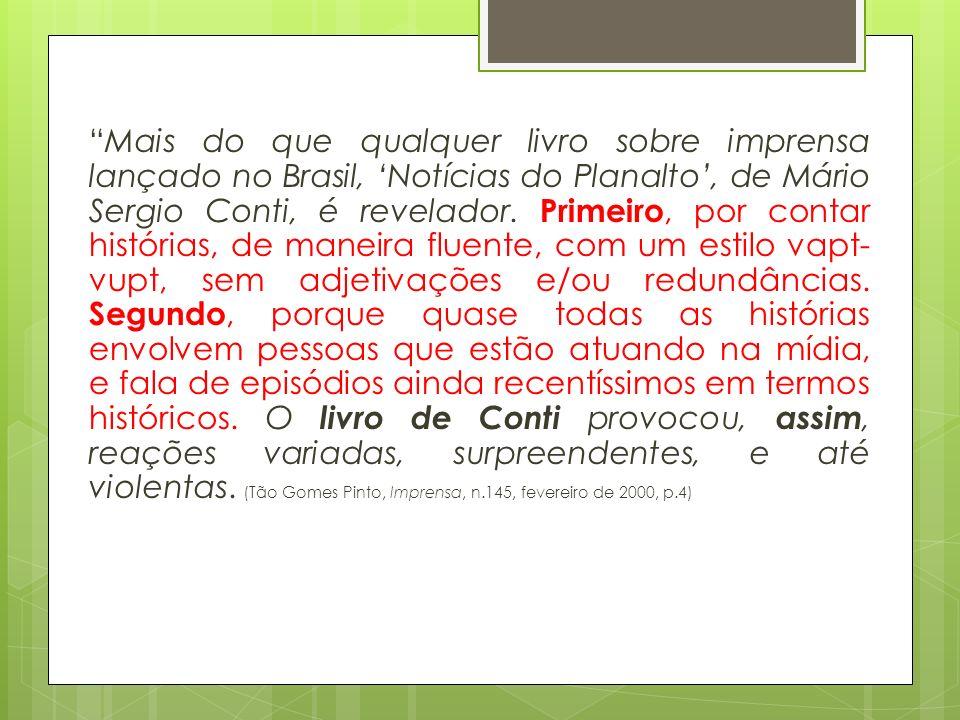Mais do que qualquer livro sobre imprensa lançado no Brasil, 'Notícias do Planalto', de Mário Sergio Conti, é revelador.