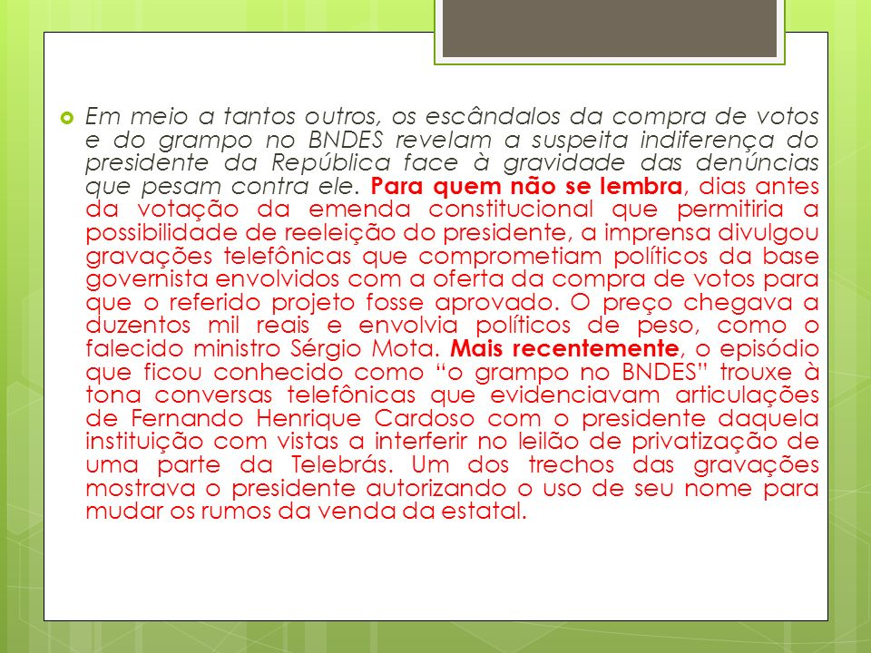 Em meio a tantos outros, os escândalos da compra de votos e do grampo no BNDES revelam a suspeita indiferença do presidente da República face à gravidade das denúncias que pesam contra ele.