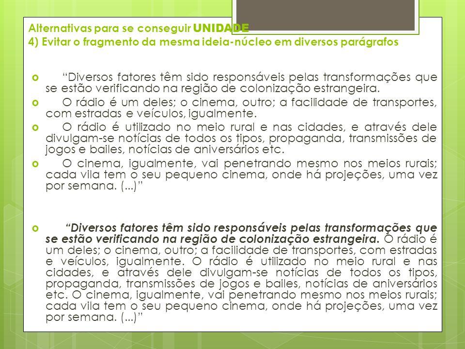 Alternativas para se conseguir UNIDADE 4) Evitar o fragmento da mesma ideia-núcleo em diversos parágrafos