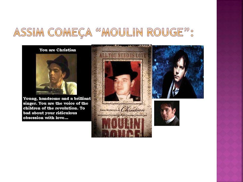 Assim começa Moulin Rouge :