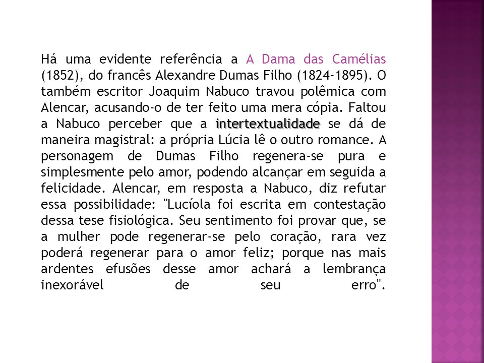 Há uma evidente referência a A Dama das Camélias (1852), do francês Alexandre Dumas Filho (1824-1895).