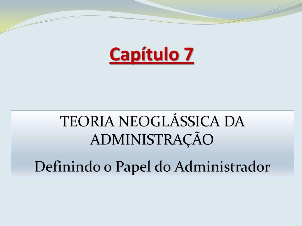 Capítulo 7 TEORIA NEOGLÁSSICA DA ADMINISTRAÇÃO