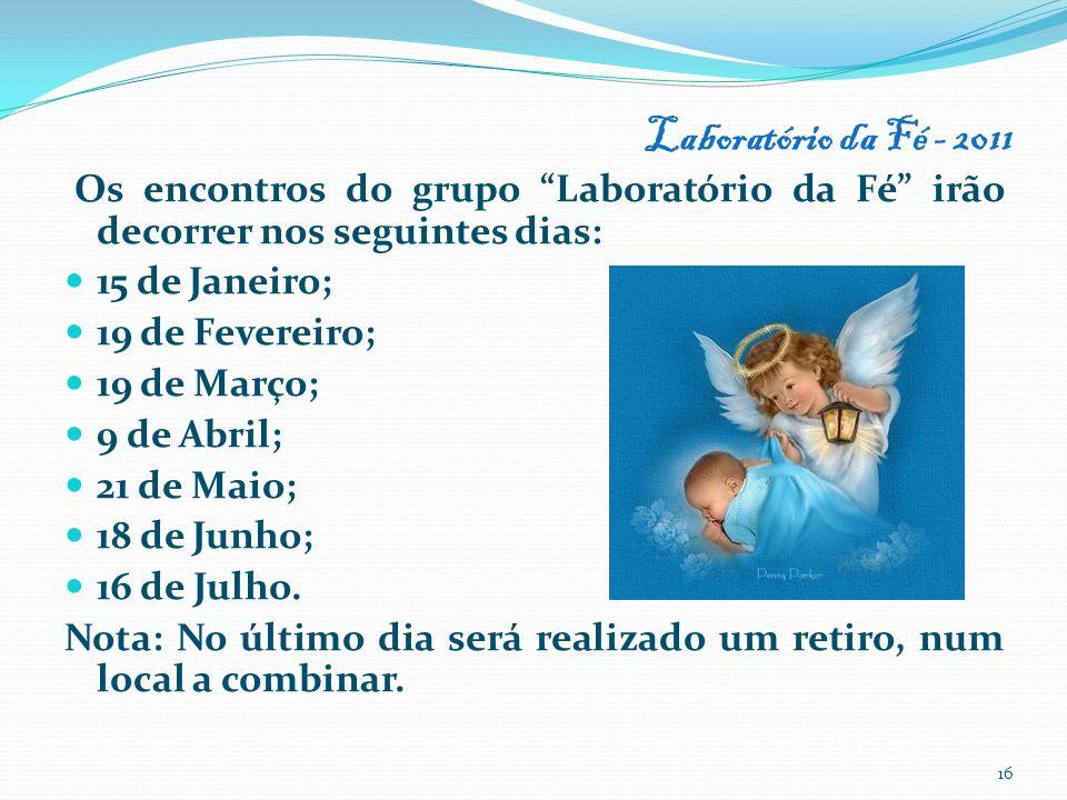 Laboratório da Fé - 2011 Os encontros do grupo Laboratório da Fé irão decorrer nos seguintes dias: