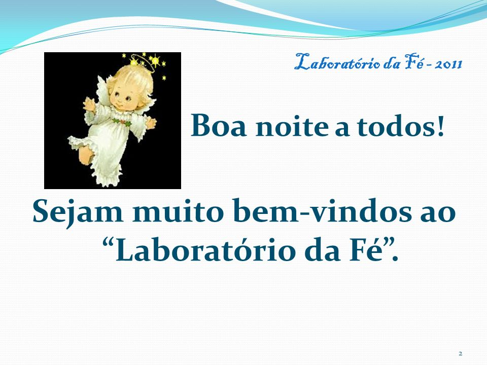 Boa noite a todos! Sejam muito bem-vindos ao Laboratório da Fé .