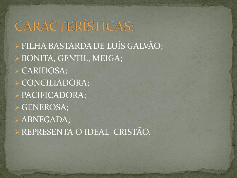 CARACTERÍSTICAS: FILHA BASTARDA DE LUÍS GALVÃO; BONITA, GENTIL, MEIGA;