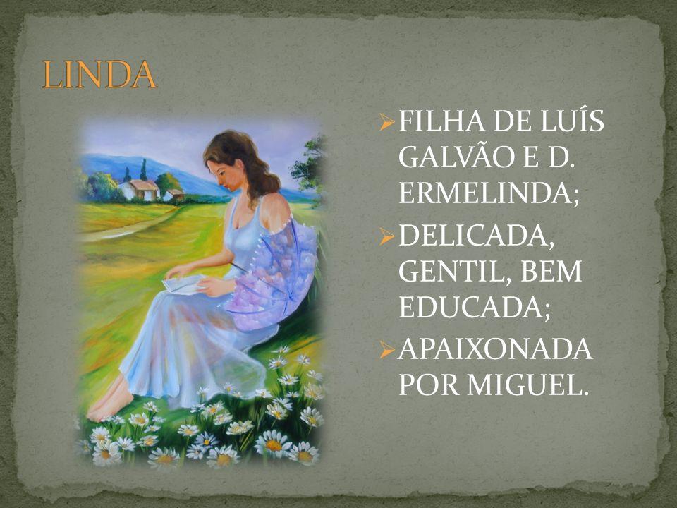 LINDA FILHA DE LUÍS GALVÃO E D. ERMELINDA;