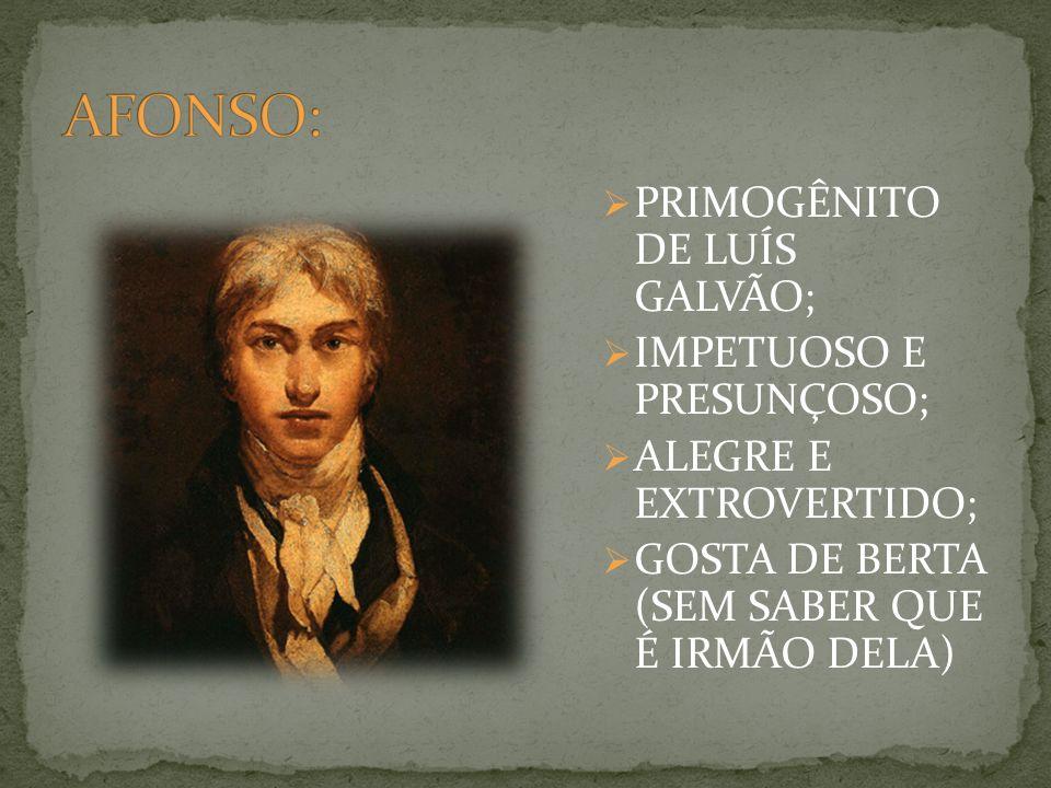 AFONSO: PRIMOGÊNITO DE LUÍS GALVÃO; IMPETUOSO E PRESUNÇOSO;