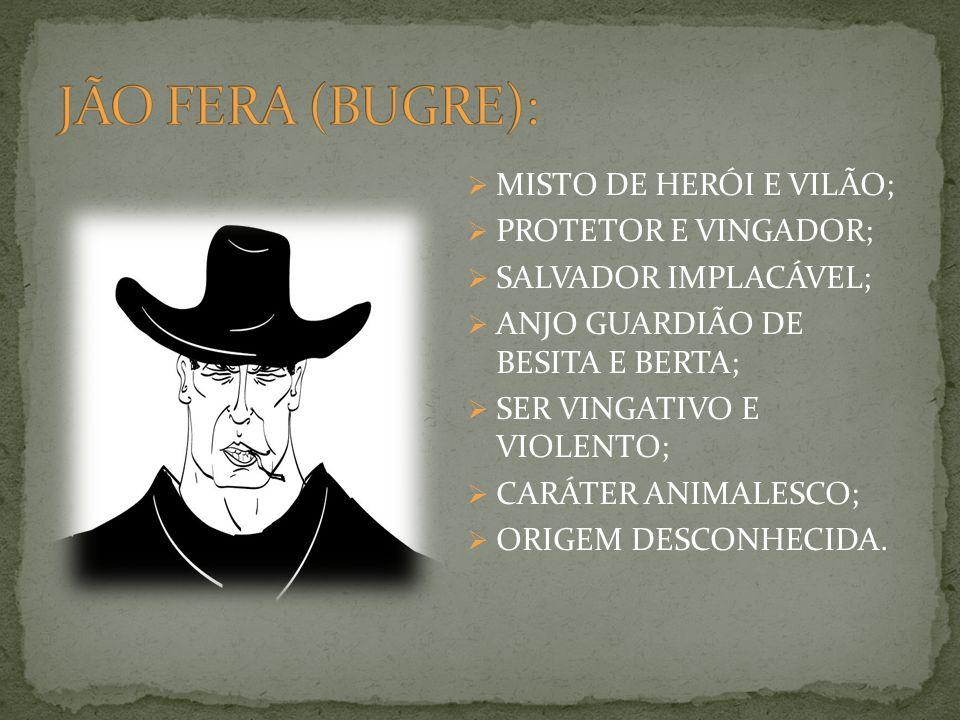 JÃO FERA (BUGRE): MISTO DE HERÓI E VILÃO; PROTETOR E VINGADOR;