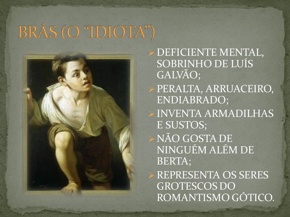BRÁS (O IDIOTA ) DEFICIENTE MENTAL, SOBRINHO DE LUÍS GALVÃO;