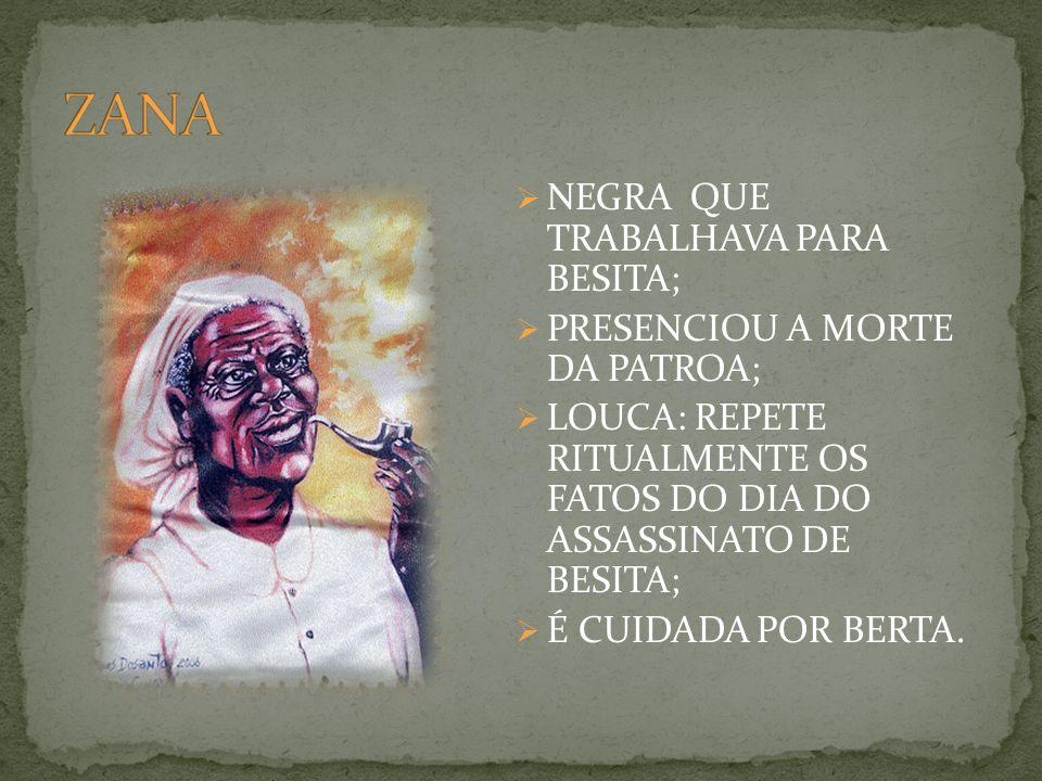 ZANA NEGRA QUE TRABALHAVA PARA BESITA; PRESENCIOU A MORTE DA PATROA;