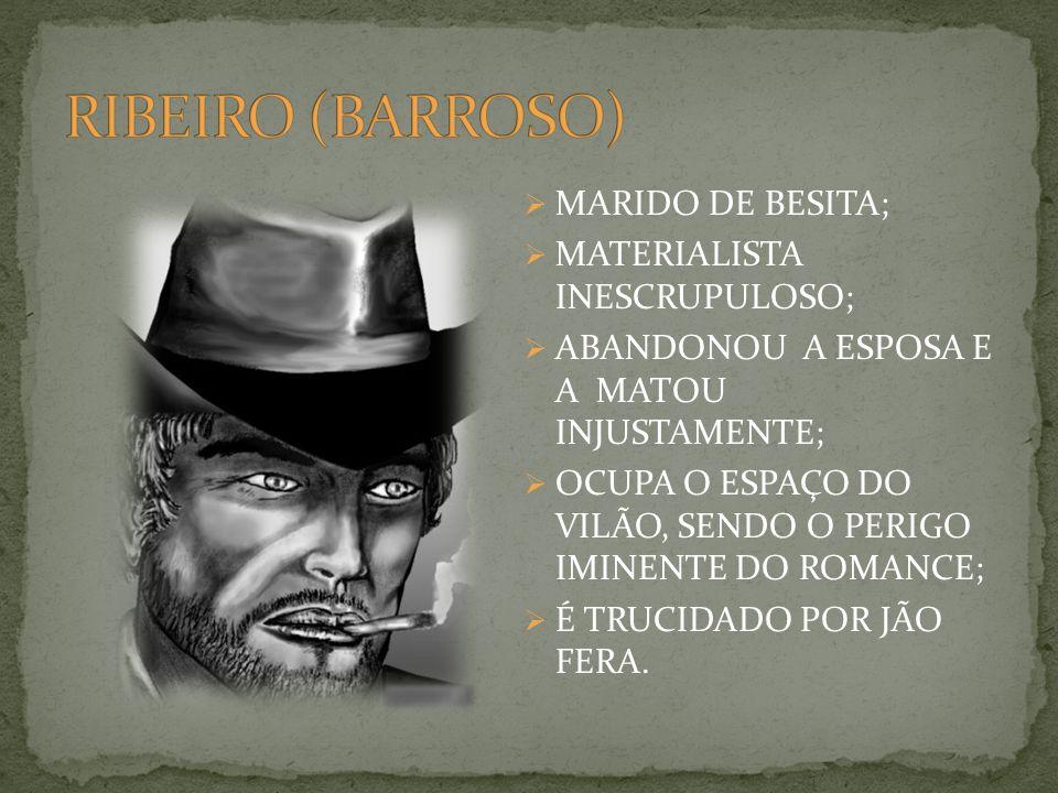 RIBEIRO (BARROSO) MARIDO DE BESITA; MATERIALISTA INESCRUPULOSO;