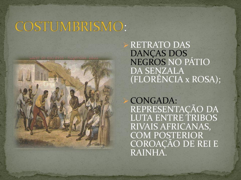 COSTUMBRISMO: RETRATO DAS DANÇAS DOS NEGROS NO PÁTIO DA SENZALA (FLORÊNCIA x ROSA);