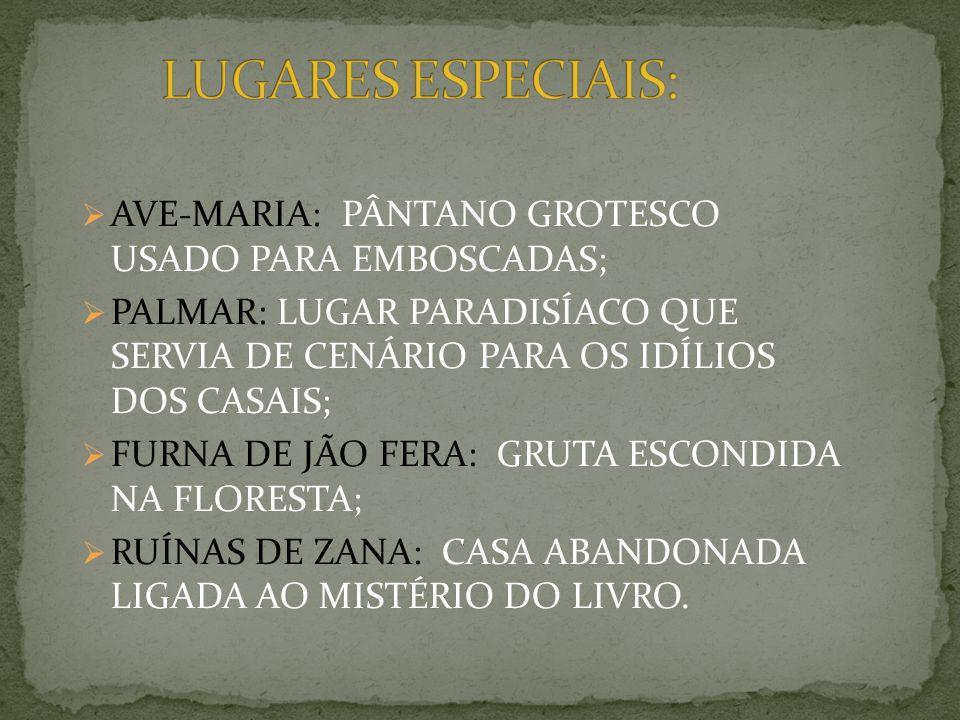 LUGARES ESPECIAIS: AVE-MARIA: PÂNTANO GROTESCO USADO PARA EMBOSCADAS;