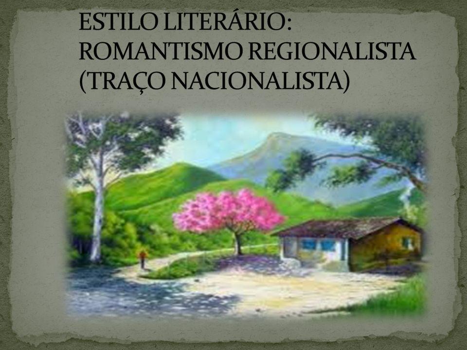 ESTILO LITERÁRIO: ROMANTISMO REGIONALISTA (TRAÇO NACIONALISTA)