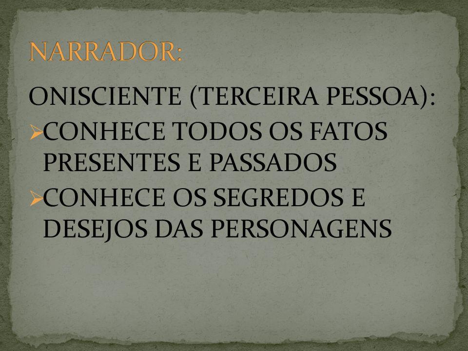 NARRADOR: ONISCIENTE (TERCEIRA PESSOA):