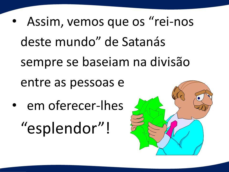 Assim, vemos que os rei-nos deste mundo de Satanás sempre se baseiam na divisão entre as pessoas e