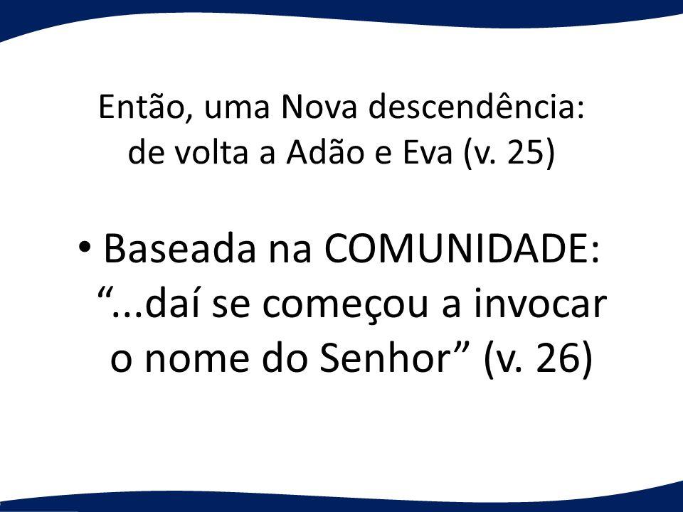 Então, uma Nova descendência: de volta a Adão e Eva (v. 25)