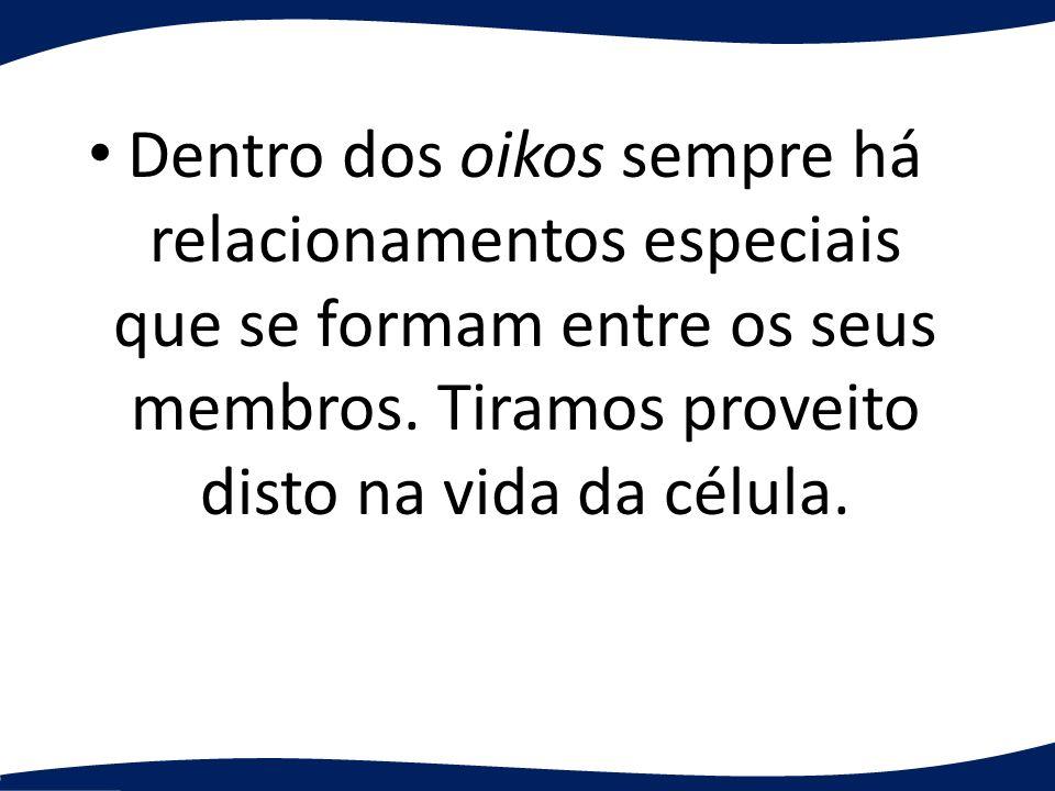 Dentro dos oikos sempre há relacionamentos especiais que se formam entre os seus membros.
