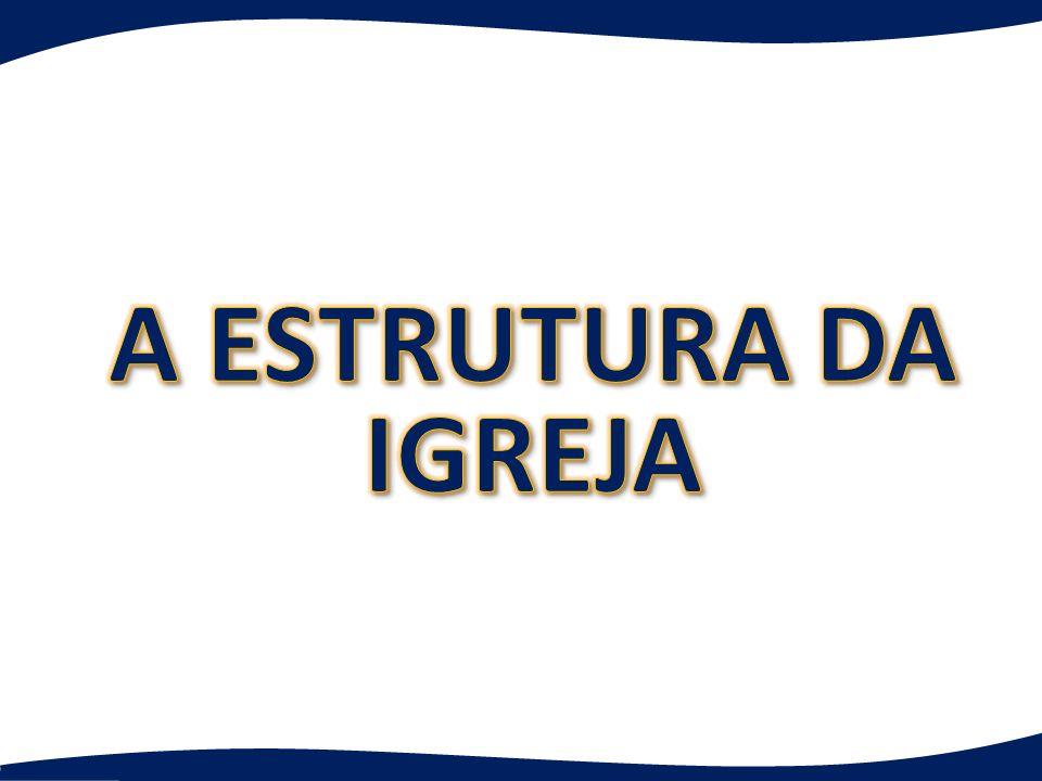 A ESTRUTURA DA IGREJA