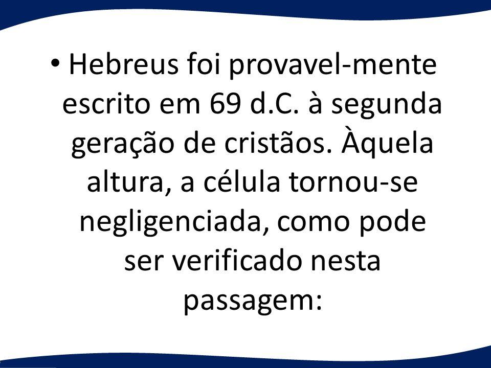 Hebreus foi provavel-mente escrito em 69 d. C