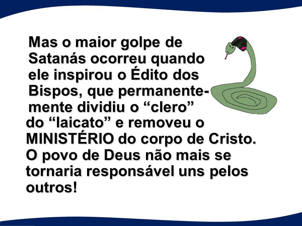 Mas o maior golpe de Satanás ocorreu quando ele inspirou o Édito dos Bispos, que permanente- mente dividiu o clero