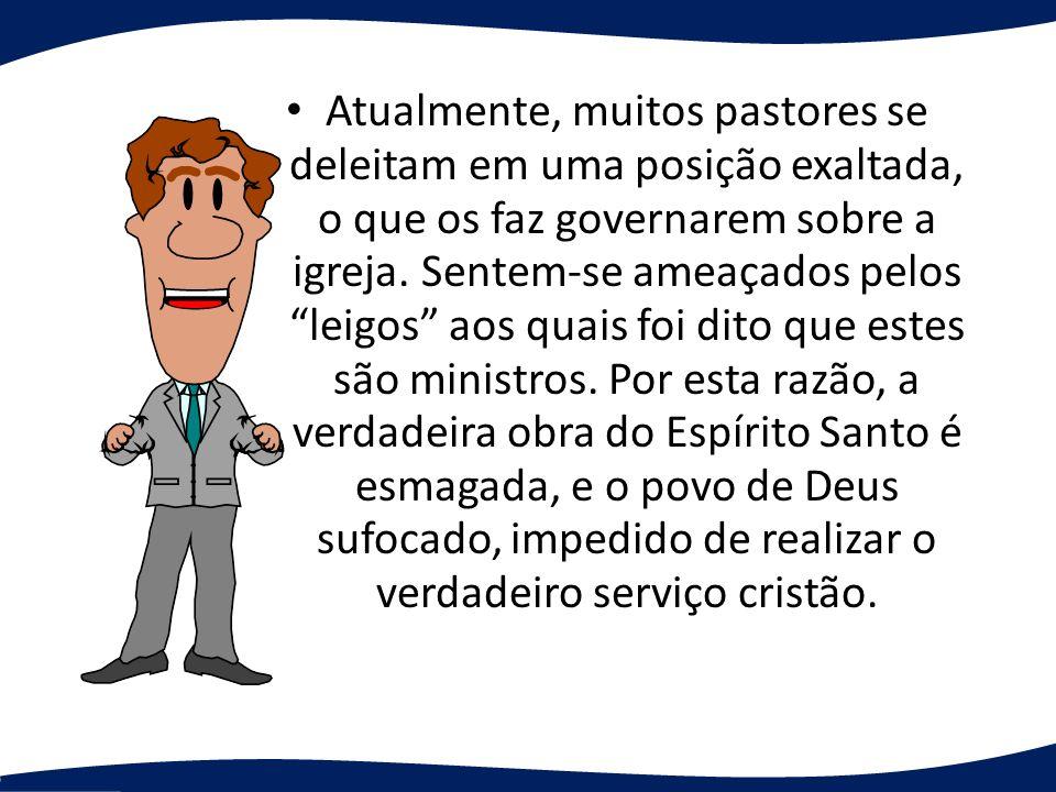 Atualmente, muitos pastores se deleitam em uma posição exaltada, o que os faz governarem sobre a igreja.
