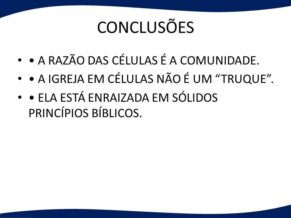 CONCLUSÕES • A RAZÃO DAS CÉLULAS É A COMUNIDADE.