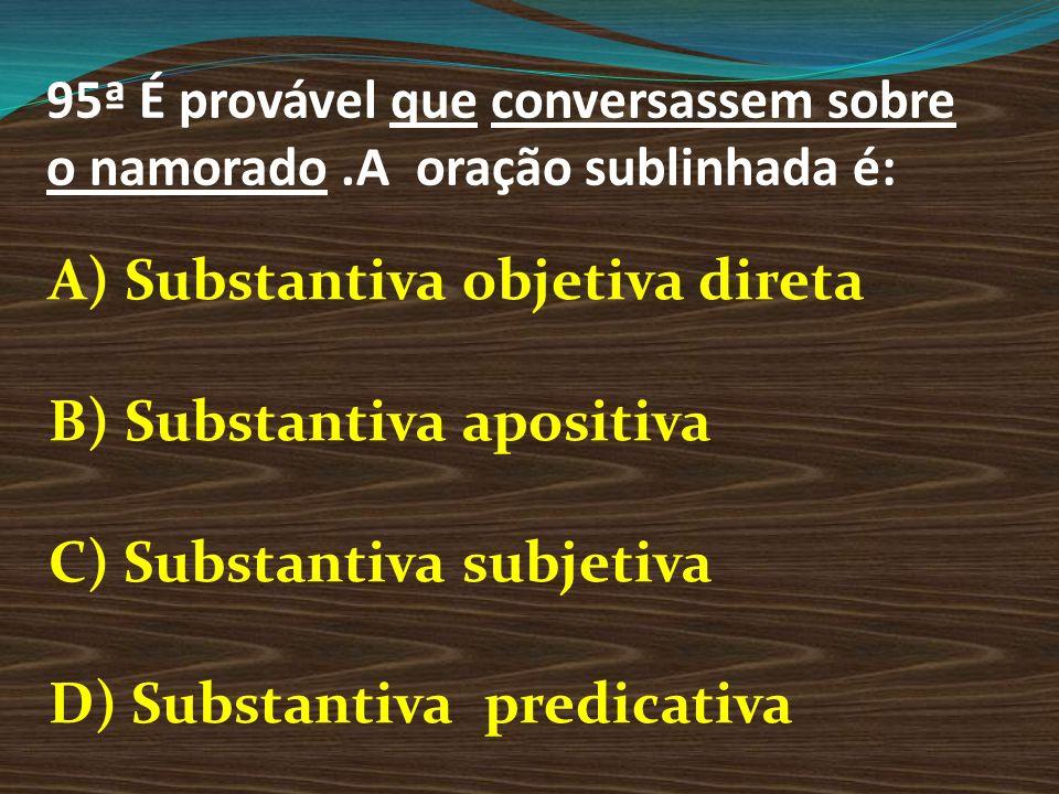A) Substantiva objetiva direta B) Substantiva apositiva