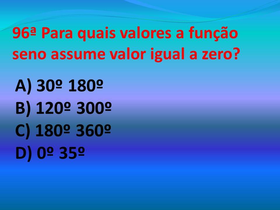 96ª Para quais valores a função seno assume valor igual a zero