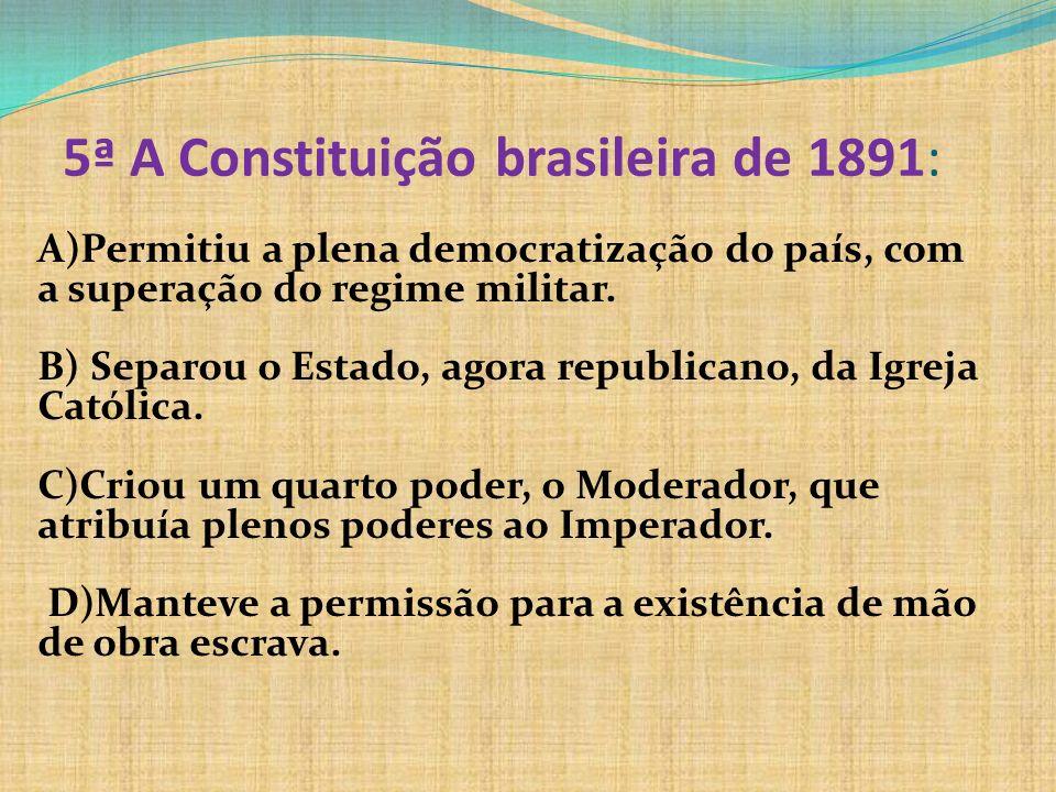 5ª A Constituição brasileira de 1891: